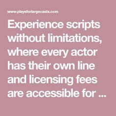 Experience scripts without limitations, where every actor has their own line andlicensing fees are accessible for everyone.