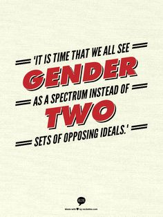 """It is time that we all see gender as a spectrum instead of two sets of opposing ideals."" — Emma Watson http://www.popsugar.com/love/Emma-Watson-Quotes-Feminism-35790122"