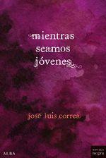 Mientras seamos jóvenes - José Luis Correa