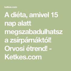 A diéta, amivel 15 nap alatt megszabadulhatsz a zsírpárnáktól! Orvosi étrend! - Ketkes.com Nap, Pilates, Health Fitness, Math Equations, Foods, Sport, Creative, Food Food, Deporte