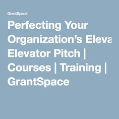 Perfecting Your Organization's Elevator Pitch | Courses | Training | GrantSpace