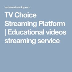 TV Choice Streaming Platform | Educational videos streaming service