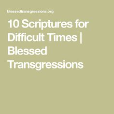 10 Scriptures for Difficult Times | Blessed Transgressions