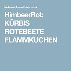 HimbeerRot: KÜRBIS ROTEBEETE FLAMMKUCHEN