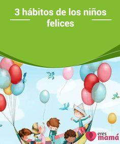 3 #hábitos de los niños felices   Si quieres que tus #hijos sean #felices y practiquen la #atención plena, entonces no dudes en enseñarles estos tres hábitos que los niños felices hacen.