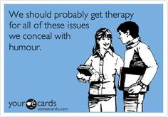 We should probably get therapy for all of these issues we conceal with humour. | Confession Ecard | someecards.com