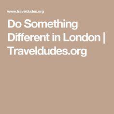 Do Something Different in London | Traveldudes.org