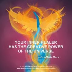 """Your inner healer has the creative power of the universe at his or her disposal. This inner healer can communicate with angels and be of great service to you and others."" —Eva-Maria Mora, Founder & Author of QUANTUM ANGEL HEALING/ QUANTUM ENGEL HEILUNG (Available in English: Amazon.com & Deutsch: Amazon.de)"