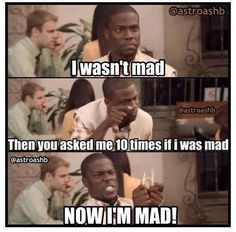 Now I'm Mad funny memes mad meme lol humor funny memes Funny Relatable Memes, Funny Posts, Funny Quotes, Funniest Memes, Memes Humor, Really Funny, The Funny, Kevin Hart Meme, Kevin Hart Family