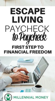 Escape living Paycheck to Paycheck-The first step to financial freedom | millennialmoney.com