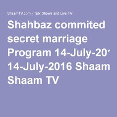 Shahbaz commited secret marriage Program 14-July-2016 Shaam TV