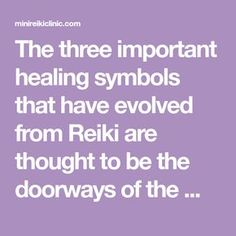The three important healing symbols that have evolved from Reiki are thought to be the doorways of the mind and are used extensively by Reiki Masters.