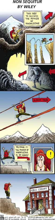 USE YOUR LOCAL PUBLIC LIBRARY. I cannot stress that enough! Non Sequitur by Wiley Miller, May 13 2012