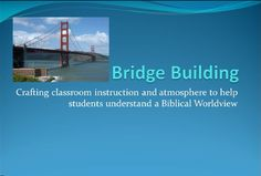 Scott Hayden at the International Community School in Thailand encourages teachers to use the metaphor of bridge building when teaching about a Biblical worldview to students from non-Christian homes.