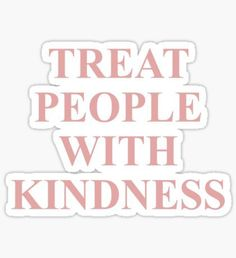 """Treat People With Kindness Pink "" Stickers by Outlyning Designs Bubble Stickers, Phone Stickers, Journal Stickers, Diy Stickers, Printable Stickers, Luggage Stickers, Imprimibles One Direction, Harry Styles Wallpaper, Kindness Quotes"