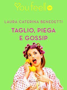 Segnalazione - TAGLIO, PIEGA E GOSSIP di Laura Caterina Benedetti http://lindabertasi.blogspot.it/2016/07/segnalazione-taglio-piega-e-gossip-di.html