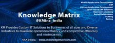 Knowledge Matrix, an ISO 9001:2008 certified Company, headquartered in California, USA with offshore presence in Hyderabad, India, provides custom IT solutions to businesses of all sizes. Knowledge Matrix's clients represent a multitude of industries, spanning such diverse verticals as Technology, Manufacturing, Wholesale & Distribution, Construction, Energy & Utility, Media & Entertainment, Healthcare, Education, and Pharmaceuticals.