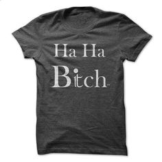 Ha Ha Bich - #muscle tee #disney sweater. I WANT THIS => https://www.sunfrog.com/Funny/Ha-Ha-Bich.html?68278
