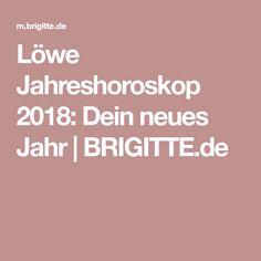 Löwe Jahreshoroskop 2018: Dein neues Jahr | BRIGITTE.de