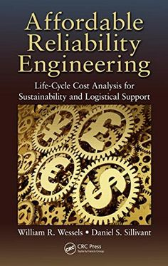 Affordable Reliability Engineering: Life-cycle Cost Analysis For Sustainability & Logistical Support Life Cycle Costing, Reliability Engineering, Life Cycles, Sustainability, Leadership, Postmodernism, Ebooks, Pdf, Education
