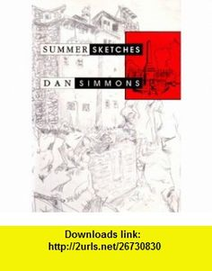 Summer Sketches (9780935716597) Dan Simmons , ISBN-10: 0935716599  , ISBN-13: 978-0935716597 ,  , tutorials , pdf , ebook , torrent , downloads , rapidshare , filesonic , hotfile , megaupload , fileserve