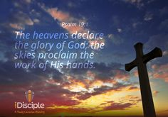 """""""For the director of music. A psalm of David. The heavens declare the glory of God; the skies proclaim the work of his hands."""" Psalm 19:1 (NIV)"""