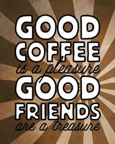 Good #coffee is a pleasure. Good friends are a treasure. ♥ ♥ ♥