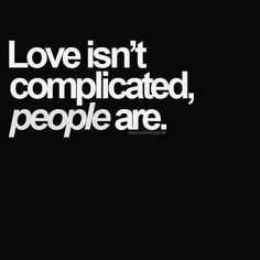 Love isnt complicated, people are