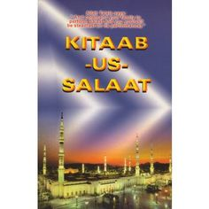Kitaab -us- Salaat - (English)  A complete guide of how to perform salaah and the different types of Salaah. The kitaab also teaches the conditions, masaails and prayers one should adhere to. It is a comprehensive guide which covers a wide range of different types of salaah and the masaail relating to them.