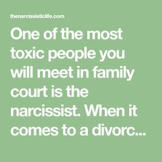 One of the most toxic people you will meet in family court is the narcissist. When it comes to a divorce case, the narcissist will often be pitted against a person with very low self-esteem. Narcissists are usually the cause of that low self-esteem as they have eroded their partner's self image through a variety …