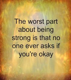 The worst part of about being strong is that no one ever asks if you're okay. | Share Inspire Quotes - Inspiring Quotes | Love Quotes | Funny Quotes | Quotes about Life