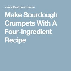 Make Sourdough Crumpets With A Four-Ingredient Recipe