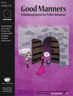 Good Manners: A Medieval Quest for Polite Behavior -- a fun and easy musical classroom play for grades 2-6, by Bad Wolf Press. This 30-minute character education play can be done as a complete play, skits, reader's theater, or you can just sing songs. No music or theater experience needed!