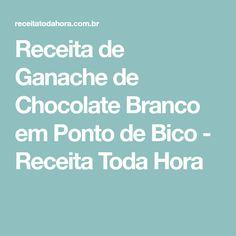 Receita de Ganache de Chocolate Branco em Ponto de Bico - Receita Toda Hora