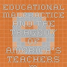 Educational Malpractice and the Tragedy of America's Teachers. Mark Naison
