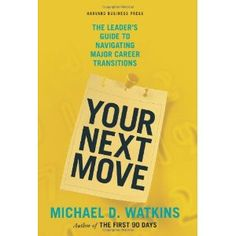 Your Next Move: The Leader's Guide to Navigating Major Career Transitions: The Leader's Guide to Successfully Navigating Major Career Transitions: Amazon.co.uk: Michael D Watkins: Books