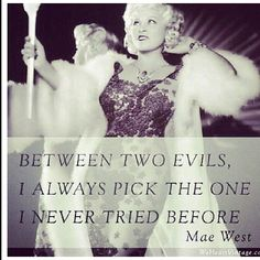 Mae West...Never tried before.