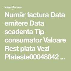 Număr facturaData emitereData scadentaTip consumatorValoareRest plataVeziPlateste000480422018-12-142018-12-28Populatie124.87124.87Descarc