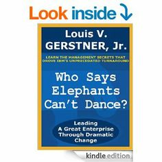 Amazon.com: Who Says Elephants Can't Dance? eBook: Louis V. Gerstner Jr.: Kindle Store