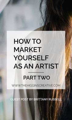 HOW TO MARKET YOURSELF AS AN ARTIST | PART TWO. — The Higgins Creative.