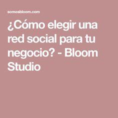 ¿Cómo elegir una red social para tu negocio? - Bloom Studio