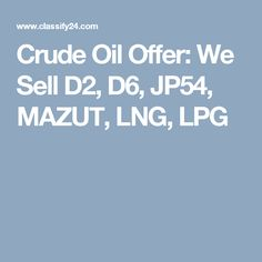 Buy crude oil, buy buy buy buy MAZUT, buy LNG, buy LPG, etc from petroleum product seller and petroleum product exporter Crude Oil, Oil And Gas, Agriculture, Mineral, Gemstone, Gem