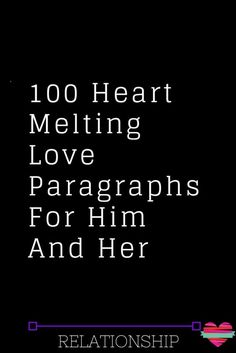 100 Heart Melting Love Paragraphs For Him And Her
