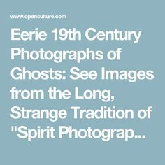 "Eerie 19th Century Photographs of Ghosts: See Images from the Long, Strange Tradition of ""Spirit Photography"""