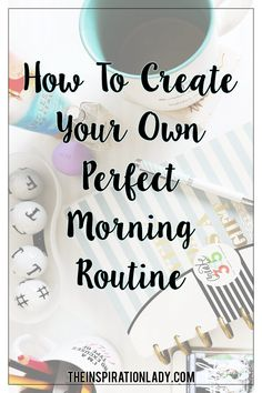 The ultimate guide to creating a morning routine that works for you!