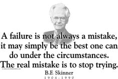 "ThinkerShirts.com presents B.F. Skinner and his famous quote ""A failure is not always a mistake, it may simply be the best one can do under the circumstances. The real mistake is to stop trying."" Available in men, women and youth sizes."