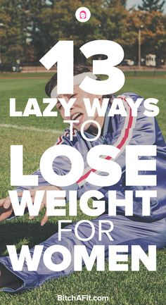 Looking for lazy ways to lose weight? Here are 13 ways to lose weight for lazy women that have too much other stuff going on to burn fat, lose weight quick, and exercise.