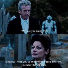 Can we just talk about how powerful this scene was? The Master has been at war with the Doctor all these years, set on obliterating him. But, here, this line displays a side of the Master (or Mistress) that we have never thought was present: innocence, the longing of Koschei for his lost friend back. Over a thousand years of dying, fighting, and trying to dominate the universe, all the Master wants in this scene is to run the fields of Gallifrey with his best friend again. I broke at this…