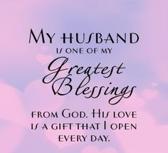 My Husband Is One Of My Greatest Blessings love love quotes quotes quote marriage in love love quote marriage quotes husband love quotes for him husband quotes love quotes for your husband Anniversary Quotes For Husband, Love My Husband Quotes, I Love My Hubby, Romantic Anniversary, Love Quotes For Him, Amazing Husband, Romantic Quotes For Husband, Hubby Quotes, Missing My Husband