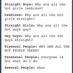 "This conversation: | The 21 Realest Tumblr Posts About Identifying As Asexual lol I use to be asexual for the longest time, but sometime in the past year I've started to relate more with the ""straight girls"" in this convo lol:"